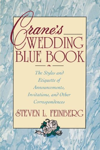 Crane's Wedding Blue Book: The Styles and Etiquette of Announcements, Invitations and Other Correspondences 9780671796419 No one brings the knowledge, elegance, and good taste to weddings and wedding stationary that Crane does. From announcing the engagement