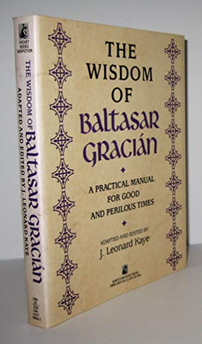 9780671796594: The Wisdom of Baltasar Gracian: A Practical Manual for Good and Perilous Times