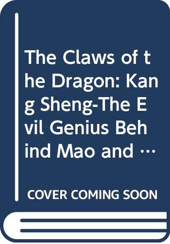 9780671797164: The Claws of the Dragon: Kang Sheng-The Evil Genius Behind Mao and His Legacy of Terror in People's China