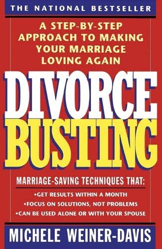Divorce Busting: A Step-by-Step Approach to Making Your Marriage Loving Again: Weiner-Davis, ...