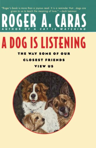 A Dog Is Listening: The Way Some of Our Closest Friends View Us: Caras, Roger A.