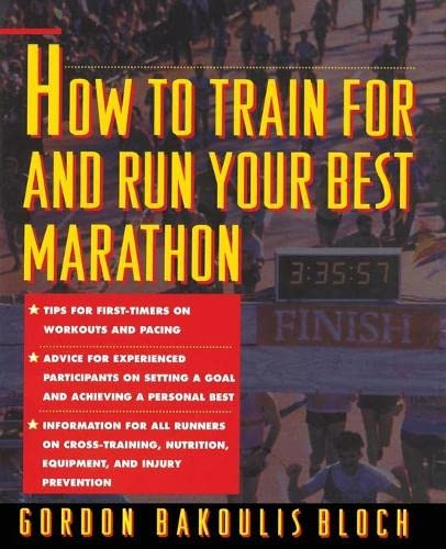 How to Train For and Run Your Best Marathon: Valuable Coaching From a National Class Marathoner on ...