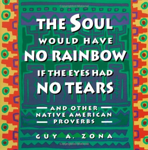 9780671797300: Soul Would Have No Rainbow If the Eyes Had No Tears and Other Native Am: And Other Native American Proverbs