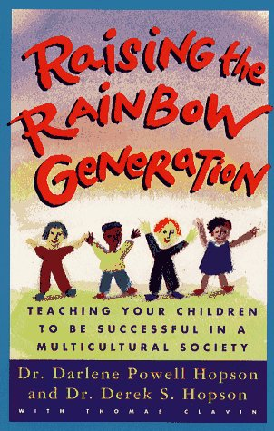 Raising the Rainbow Generation: Teaching Your Children to Be Successful in a Multicultural Society:...