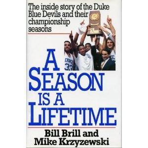 A Season Is a Lifetime: The Inside Story of the Duke Blue Devils and Their Championship Seasons (9780671798116) by Bill Brill; Mike Krzyzewski