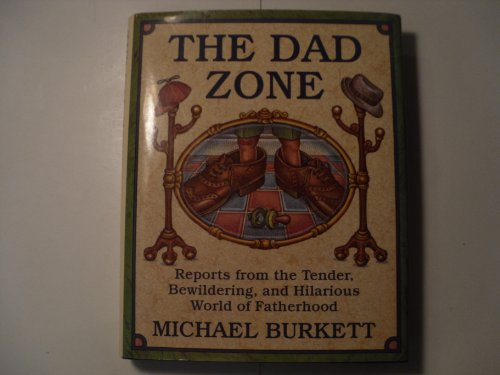 The Dad Zone: Reports from the Tender, Bewildering, and Hilarious World of Fatherhood