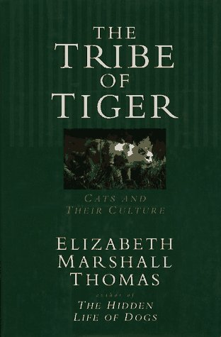 The Tribe of Tiger: Cats and Their Culture: Thomas, Elizabeth Marshall; Thomas, Elizabeth Marshall