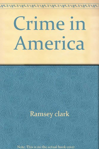 Crime in America: Observations on Its Nature,: Clark, Ramsey; Ramsey