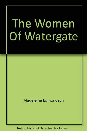 The Women of Watergate: Edmondson, Madeleine; Cohen,