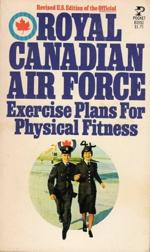 Royal Canadian Air Force Exercise Plans for Physical Fitness : Revised US Edition : Xbx 12 minute a...