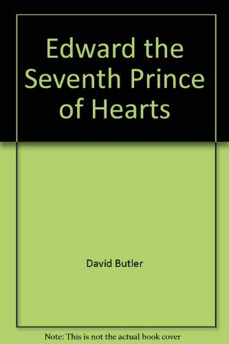 Edward the Seventh: Prince of Hearts: Butler, David