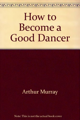How to Become a Good Dancer: Arthur Murray