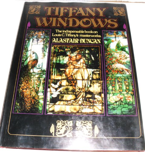 TIFFANY WINDOWS : The Indispensable Book on Louis C. Tiffany's Masterworks