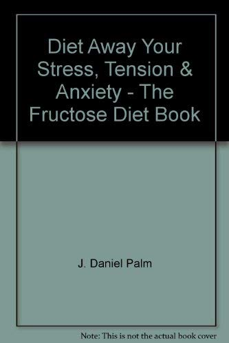 9780671809614: DIET AWAY YOUR STRESS, TENSION, & ANXIETY: THE FRUCTOSE DIET BOOK