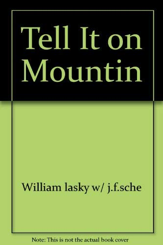 Tell It on Mountin: j.f.sche, William lasky w/