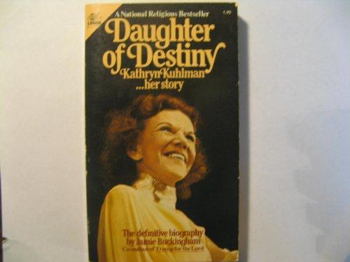 Daughter of Destiny: Kathryn Kuhlman . Her Story: Jamie buckingham