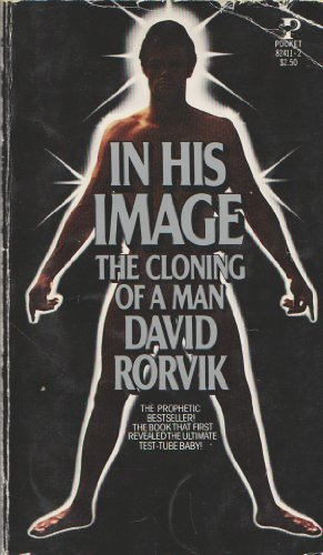 IN HIS IMAGE The Cloning of a Man: Rorvik, David M.