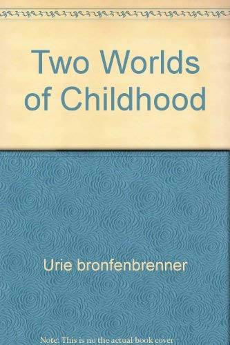 Two Worlds of Childhood: Urie bronfenbrenner