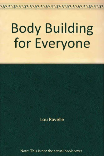 Body Building for Everyone: Lou Ravelle