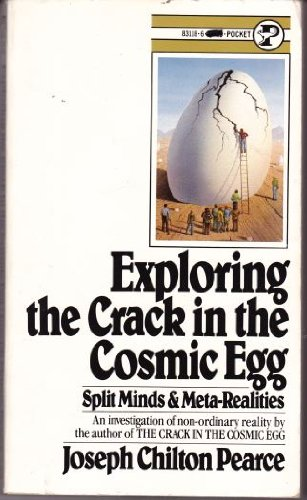 Exploring the Crack in the Cosmic Egg: Split Minds & Meta-Realities: Joseph Chilton Pearce