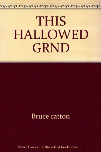 This Hallowed Grnd: Bruce catton