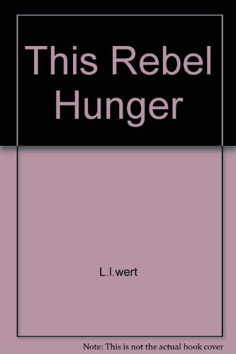 This Rebel Hunger: L.l.wert