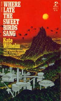 Where Late The Sweet Birds Sang: Kate wilhelm