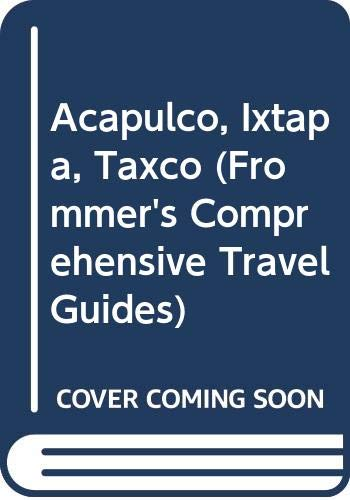 9780671846602: Frommer's Acapulco Ixtapa and Taxco, 1993-1994 (Frommer's Comprehensive Travel Guides)