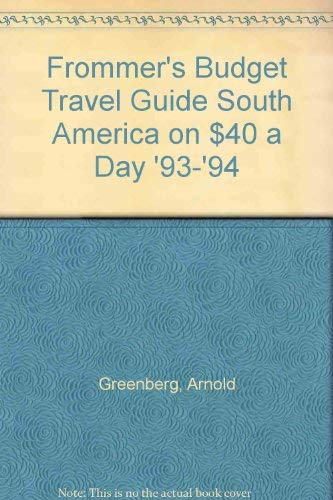 Frommer's Budget Travel Guide South America on $40 a Day '93-'94: Greenberg, Arnold;...