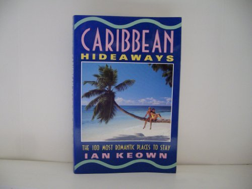 Caribbean Hideaways/the 100 Most Romantic Places to Stay (FROMMER'S CARIBBEAN HIDEAWAYS): Ian ...