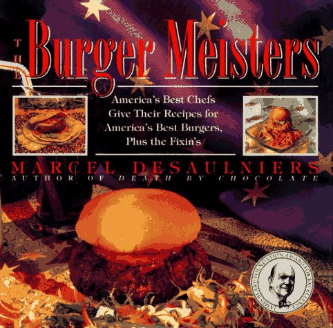 The Burger Meisters: Americas Best Chefs Give: Desaulniers, Marcel