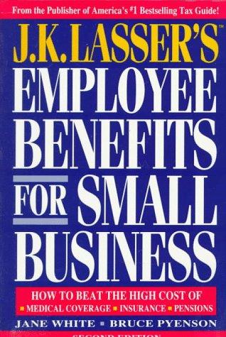 J. K. Lasser's Employee Benefits for Small: Jane White; Bruce