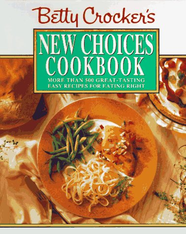 9780671867676: Betty Crocker's New Choices Cookbook: More Than 500 Great-Tasting Easy Recipes for Eating Right