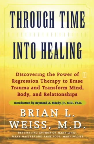 9780671867867: Through Time Into Healing: Discovering the Power of Regression Therapy to Erase Trauma and Transform Mind, Body and Relationships