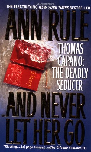 9780671868710: And Never Let Her Go: Thomas Capano: The Deadly Seducer