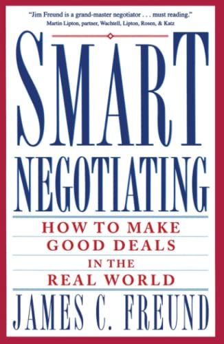 Smart Negotiating: How to Make Good Deals in the Real World (0671869213) by James C. Freund