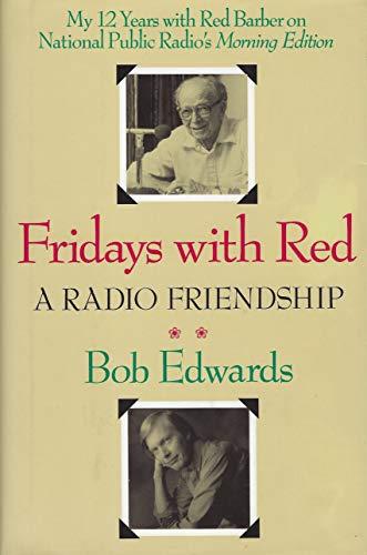 Fridays with Red: A Radio Friendship: Edwards, Bob
