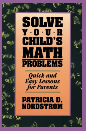 Solve Your Child's Math Problems: Quick and Easy Lessons for Parents: Patricia D. Nordstrom