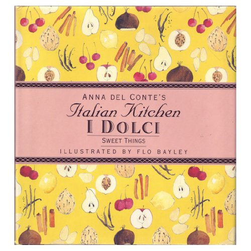 SWEET THINGS: I DOLCI (Anna Del Conte's Italian Kitchen) (0671870327) by Anna Del Conte
