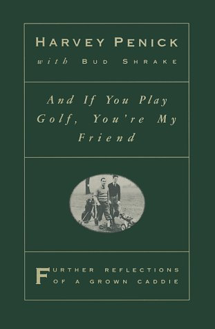 And if You Play Golf, You're My Friend: Harvey Penick with Bud Shrake