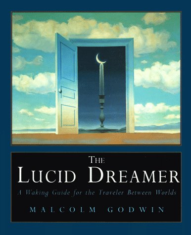 The Lucid Dreamer: A Waking Guide for the Traveler Between Worlds: Godwin, Malcolm