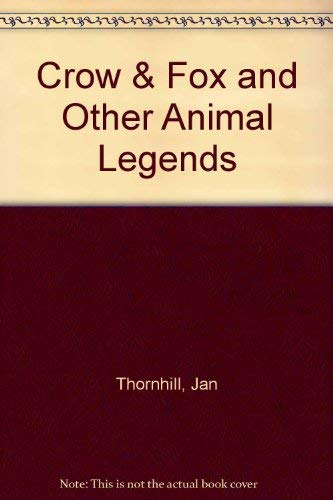Crow & Fox and Other Animal Legends.: Thornhill, Jan.