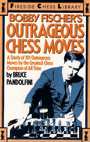 9780671874322: Bobby Fischer's Outrageous Chess Moves: A Study of 101 Outrageous Moves by the Greatest Chess Champion of All Time
