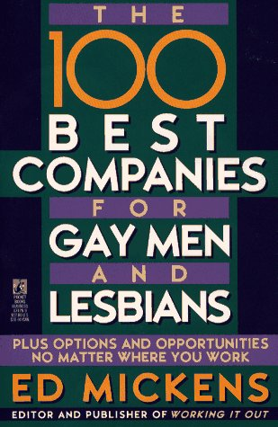 The 100 BEST COMPANIES FOR GAY MEN AND LESBIANS: Mickens, Ed