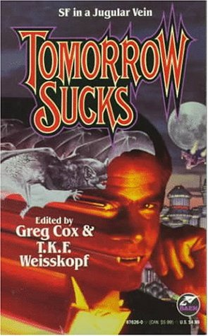 Tomorrow Sucks : Pillar of Fire; And Not Quite Human; The Man Who Loved the Vampire Lady; Born Ag...