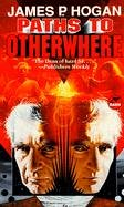 Paths to Otherwhere (0671877674) by James P. Hogan