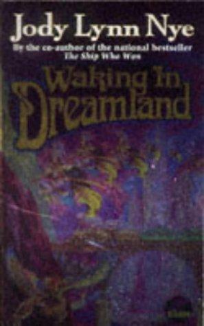 Waking in Dreamland: Nye, Jody Lynn