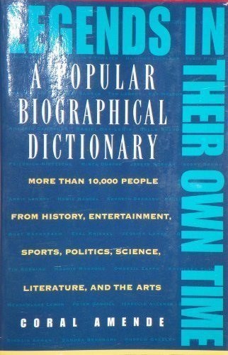 Legends in Their Own Time: A Popular Biographical Dictionary (0671880535) by Coral Amende