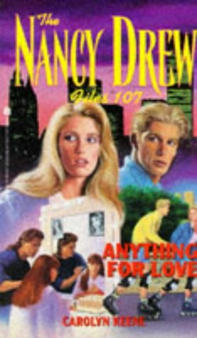 ANYTHING FOR LOVE (NANCY DREW FILES 107): Carolyn Keene