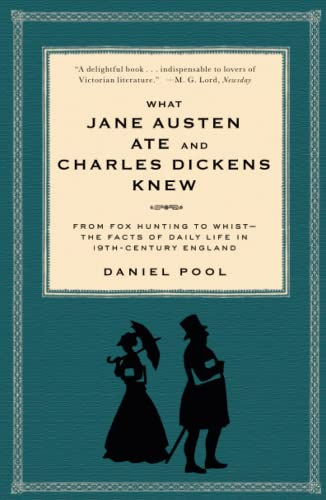 What Jane Austen Ate and Charles Dickens Knew : From Fox-Hunting to Whist -The Facts of Daily Lif...